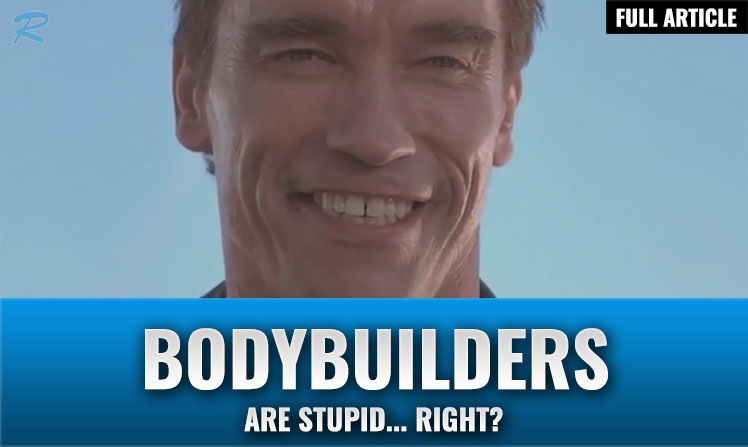 are bodybuilders stupid